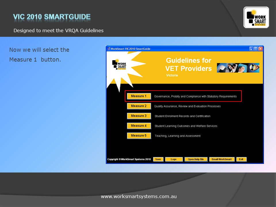 www.worksmartsystems.com.au Designed to meet the VRQA Guidelines Now we will select the Measure 1 button.