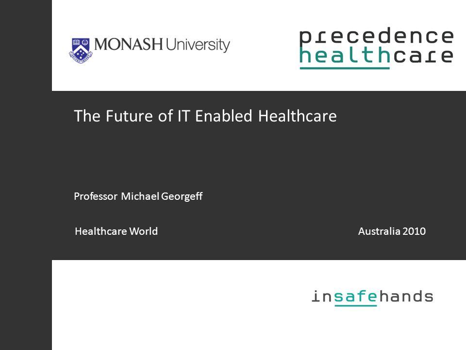 The Future of IT Enabled Healthcare Professor Michael Georgeff Healthcare WorldAustralia 2010