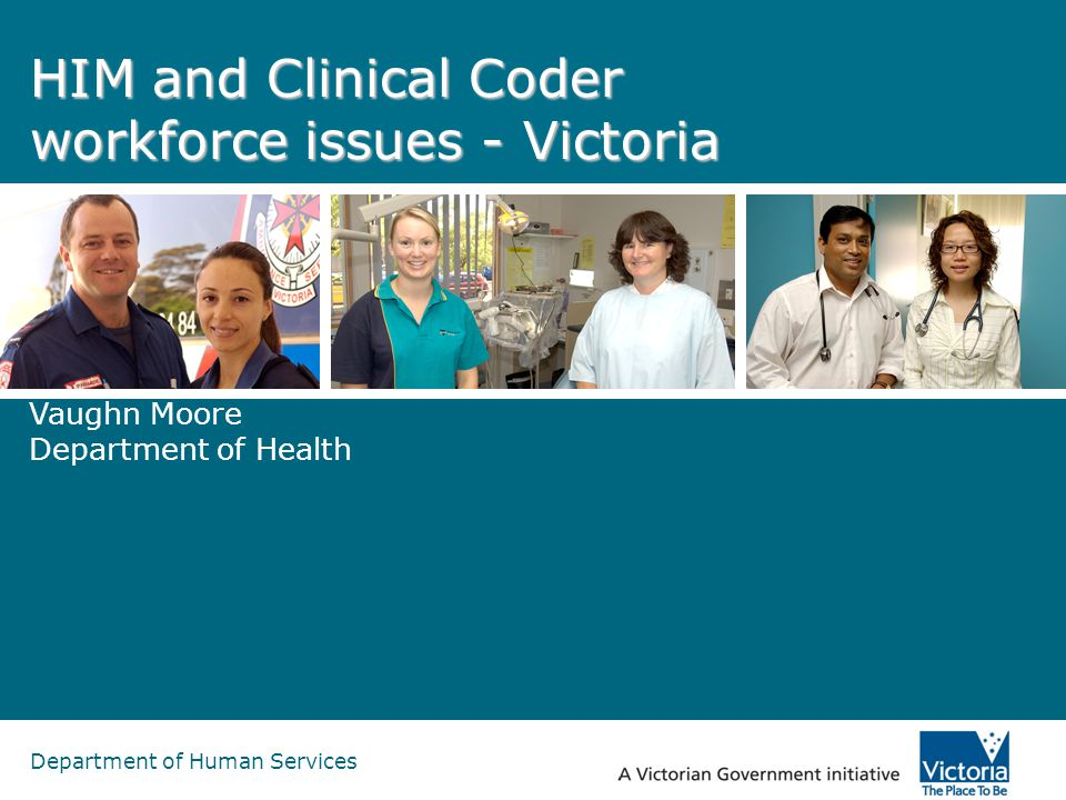 Department of Human Services HIM and Clinical Coder workforce issues - Victoria Vaughn Moore Department of Health