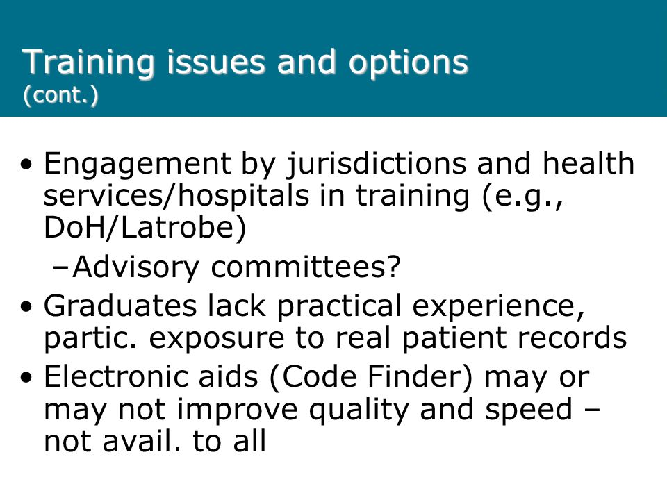 Training issues and options (cont.) Engagement by jurisdictions and health services/hospitals in training (e.g., DoH/Latrobe) –Advisory committees.