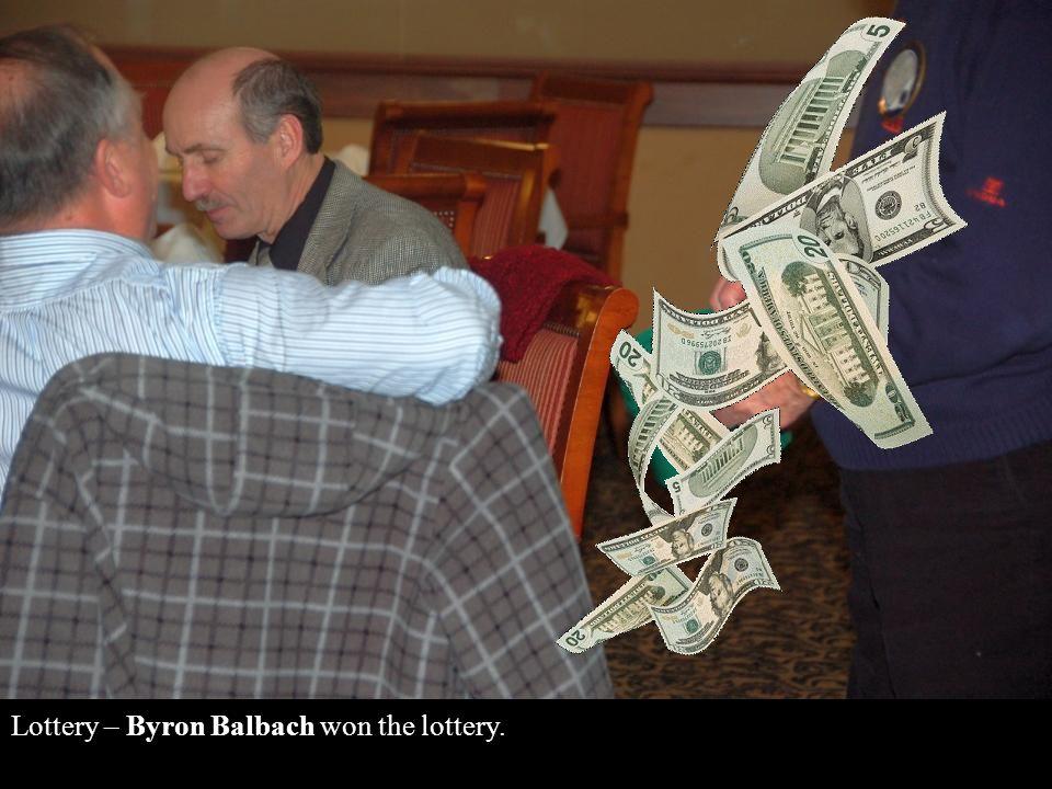 Lottery – Byron Balbach won the lottery.