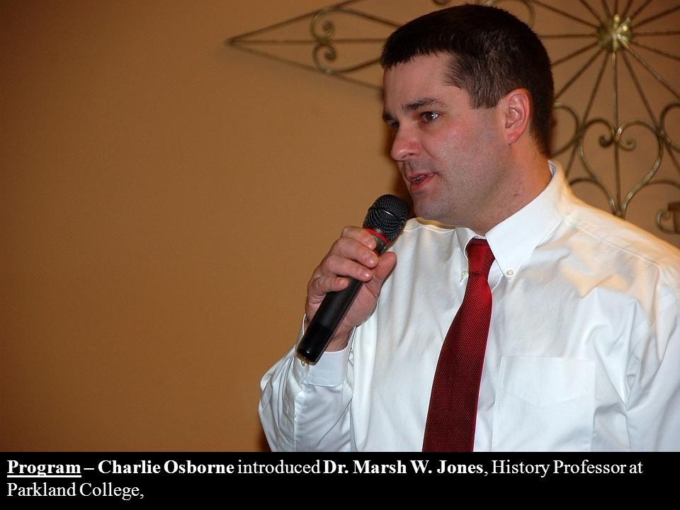 Program – Charlie Osborne introduced Dr. Marsh W. Jones, History Professor at Parkland College,