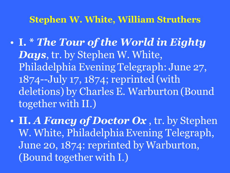 Stephen W. White, William Struthers I. * The Tour of the World in Eighty Days, tr.
