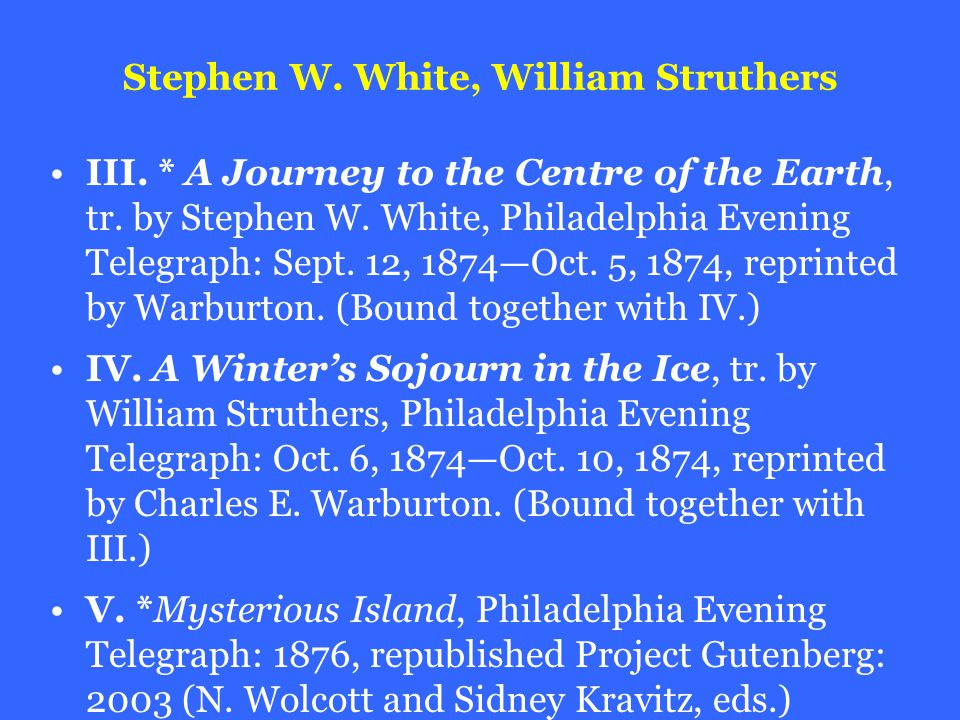 Stephen W. White, William Struthers III. * A Journey to the Centre of the Earth, tr.