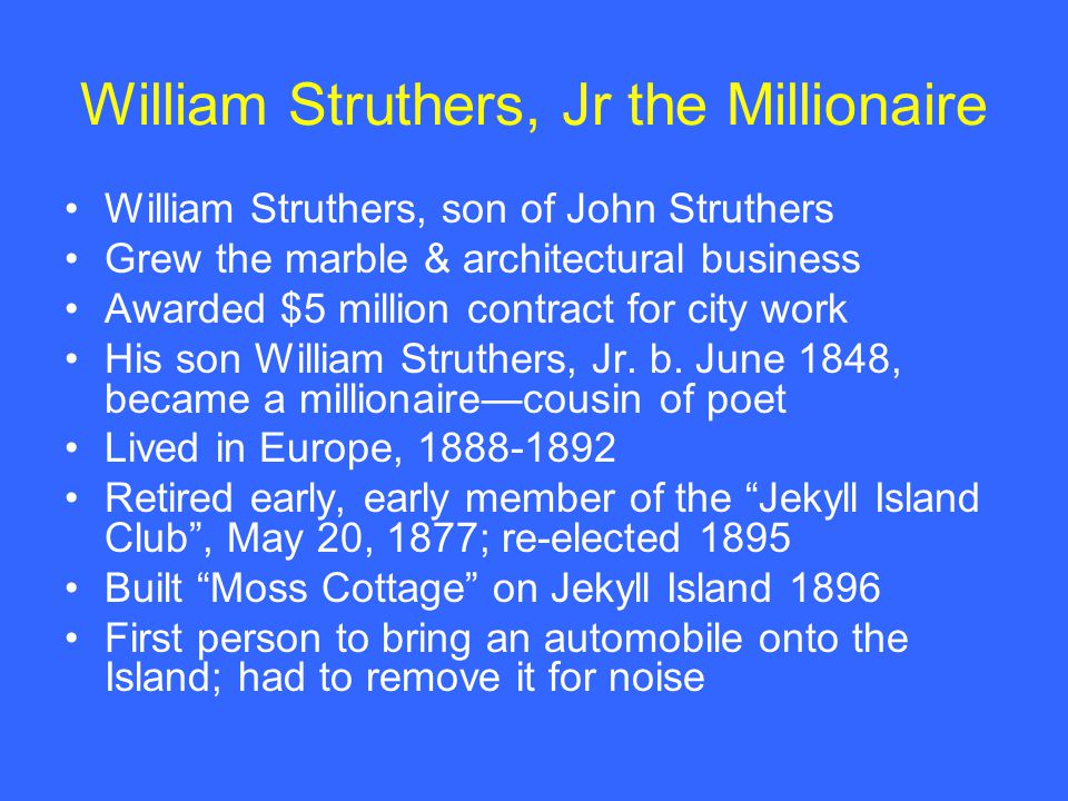 William Struthers, Jr the Millionaire William Struthers, son of John Struthers Grew the marble & architectural business Awarded $5 million contract for city work His son William Struthers, Jr.