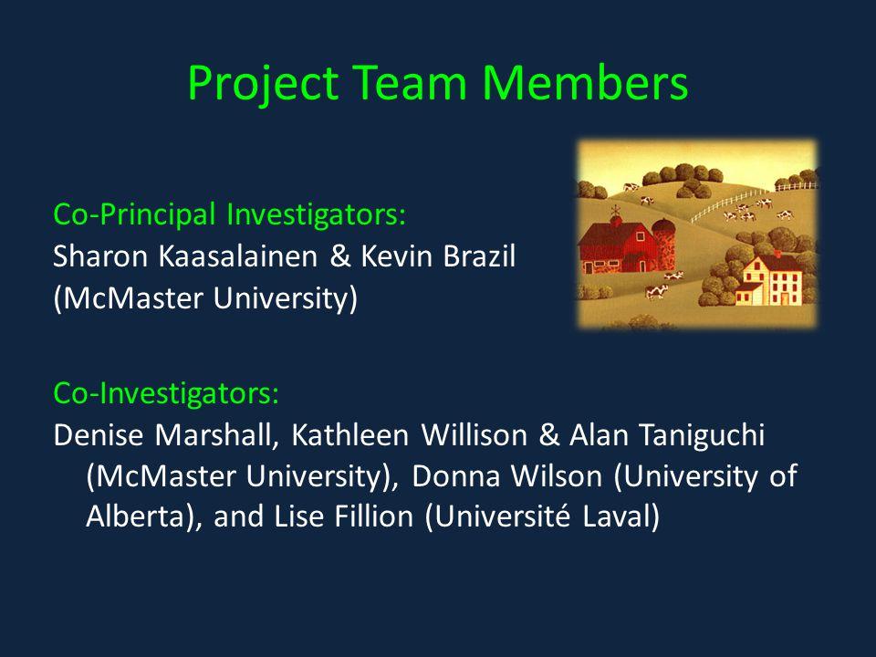 Project Team Members Co-Principal Investigators: Sharon Kaasalainen & Kevin Brazil (McMaster University) Co-Investigators: Denise Marshall, Kathleen Willison & Alan Taniguchi (McMaster University), Donna Wilson (University of Alberta), and Lise Fillion (Université Laval)