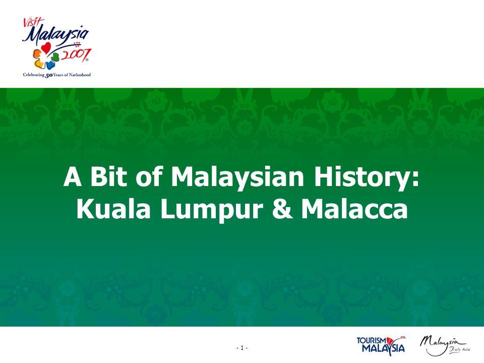- 1 - A Bit of Malaysian History: Kuala Lumpur & Malacca