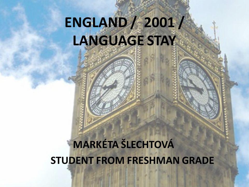 ENGLAND / 2001 / LANGUAGE STAY MARKÉTA ŠLECHTOVÁ STUDENT FROM FRESHMAN GRADE