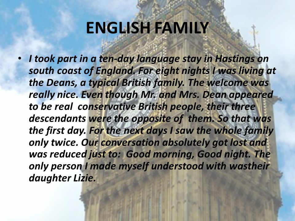 ENGLISH FAMILY I took part in a ten-day language stay in Hastings on south coast of England.