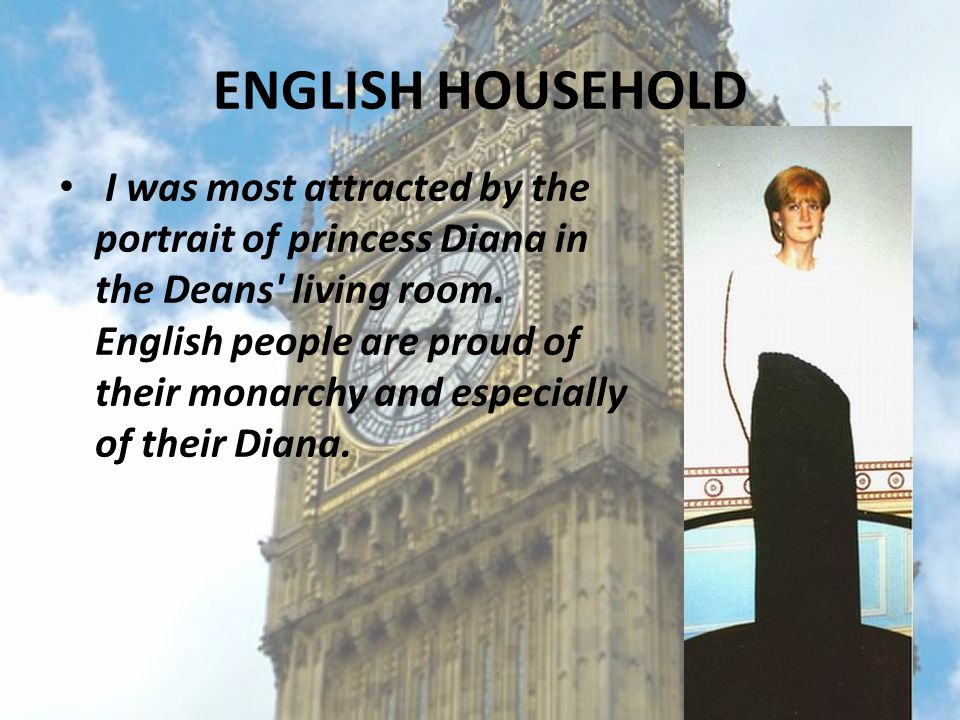 ENGLISH HOUSEHOLD I was most attracted by the portrait of princess Diana in the Deans living room.