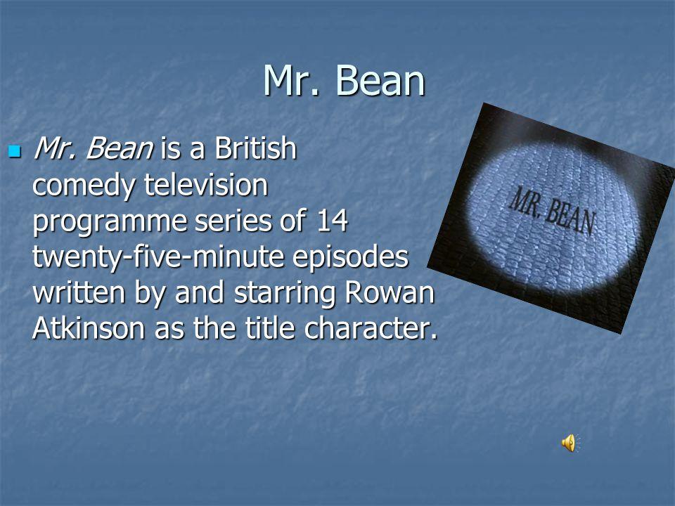 Mr. Bean Mr. Bean Mr.