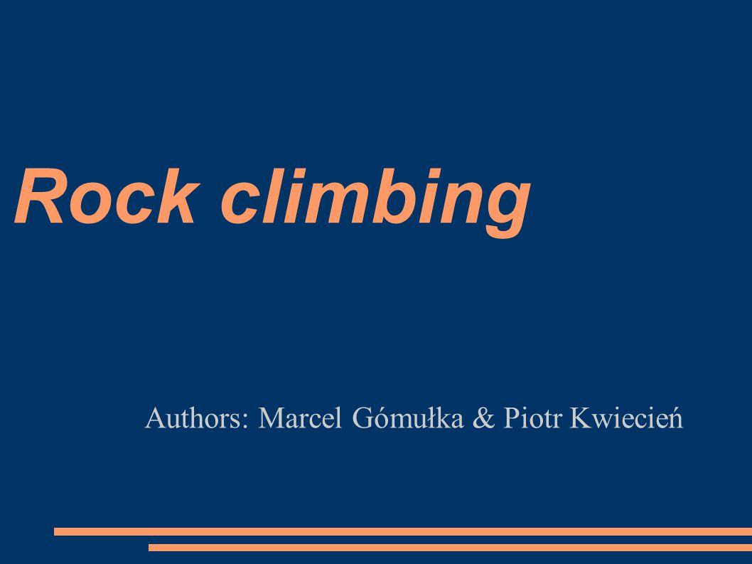 Rock climbing Authors: Marcel Gómułka & Piotr Kwiecień