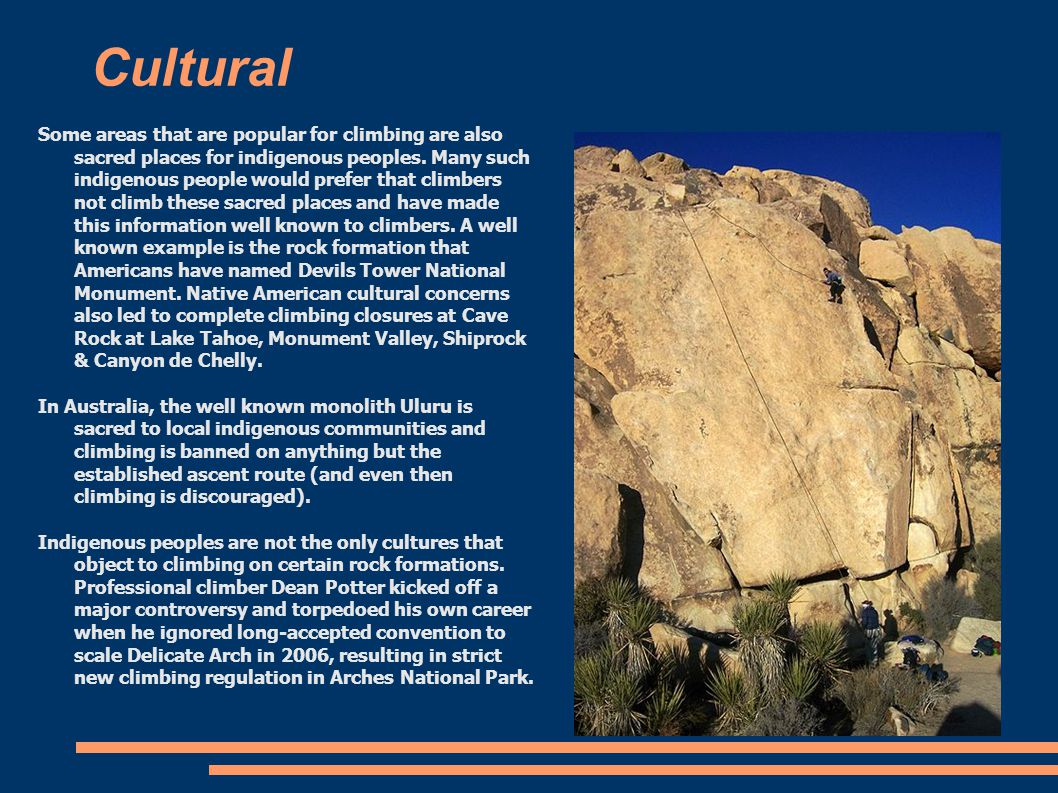 Cultural Some areas that are popular for climbing are also sacred places for indigenous peoples.