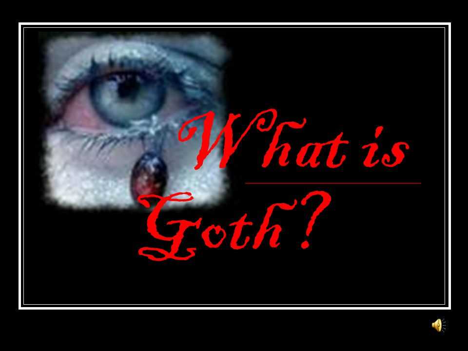 What is Goth?