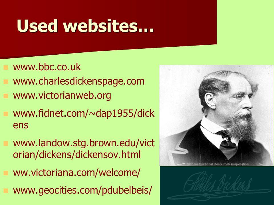 www.bbc.co.uk www.charlesdickenspage.com www.victorianweb.org www.fidnet.com/~dap1955/dick ens www.landow.stg.brown.edu/vict orian/dickens/dickensov.h