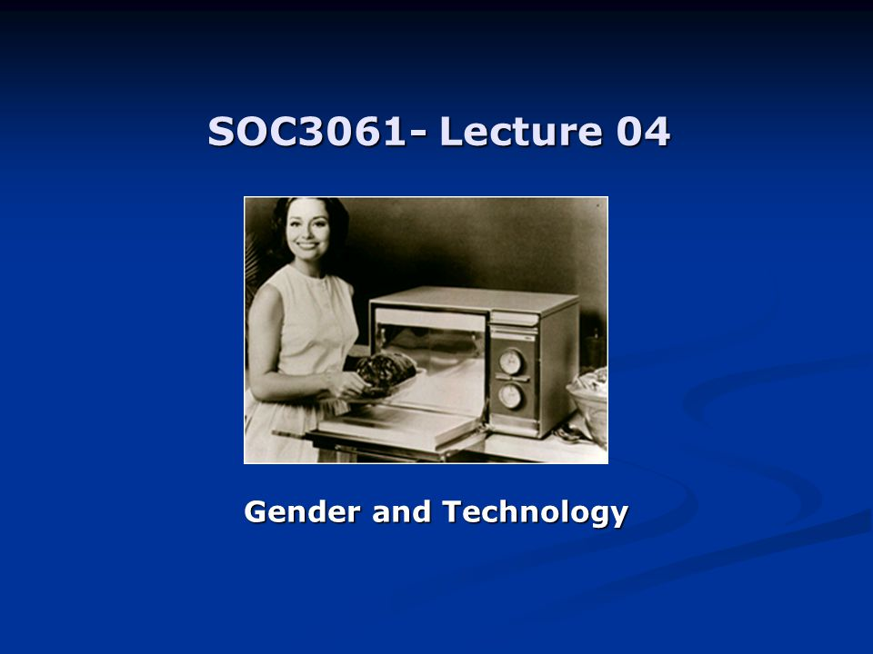 SOC3061- Lecture 04 Gender and Technology