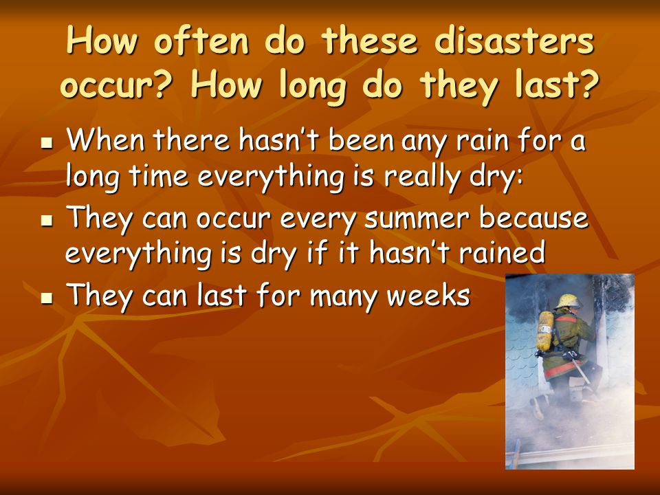 How often do these disasters occur. How long do they last.