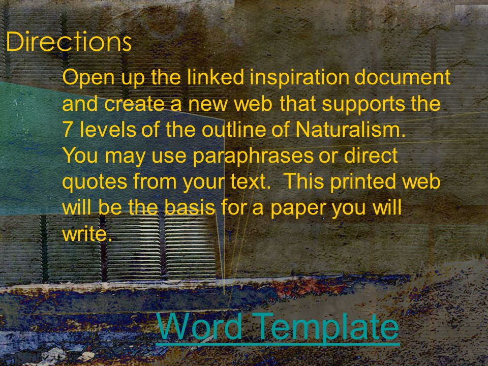 Directions Open up the linked inspiration document and create a new web that supports the 7 levels of the outline of Naturalism.