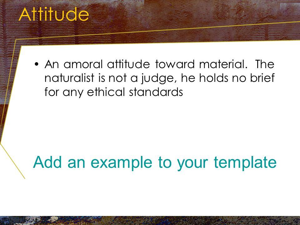 Attitude An amoral attitude toward material.