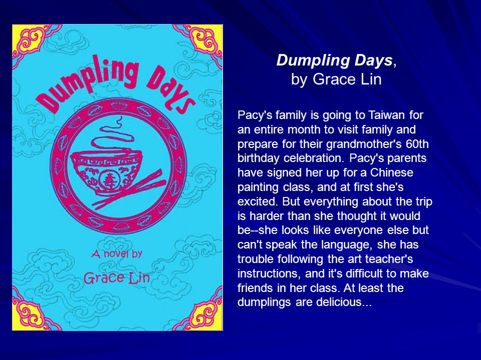 Dumpling Days, by Grace Lin Pacy s family is going to Taiwan for an entire month to visit family and prepare for their grandmother s 60th birthday celebration.