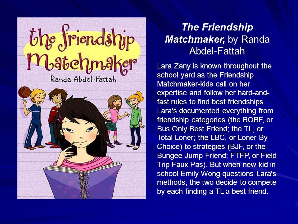 The Friendship Matchmaker, by Randa Abdel-Fattah Lara Zany is known throughout the school yard as the Friendship Matchmaker-kids call on her expertise