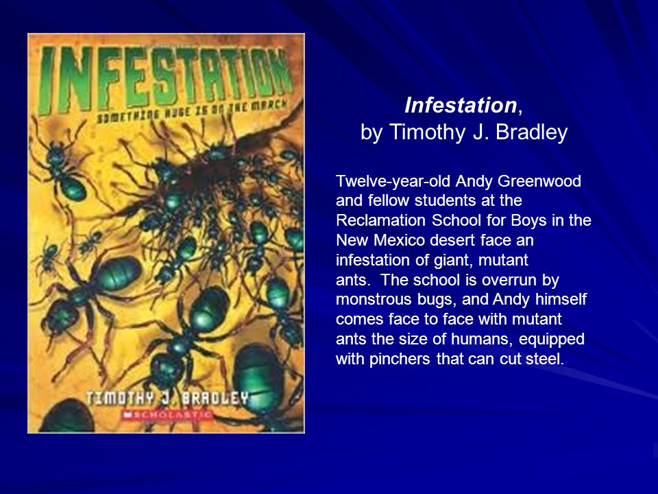 Infestation, by Timothy J. Bradley Twelve-year-old Andy Greenwood and fellow students at the Reclamation School for Boys in the New Mexico desert face
