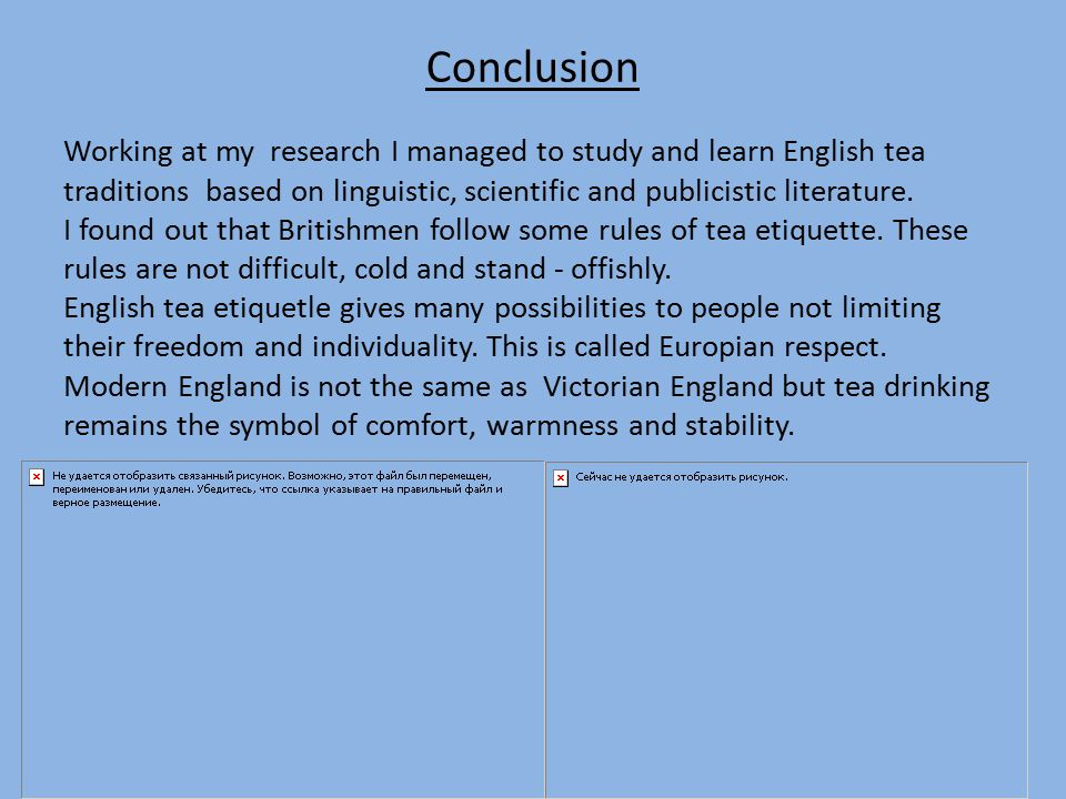 Conclusion Working at my research I managed to study and learn English tea traditions based on linguistic, scientific and publicistic literature.