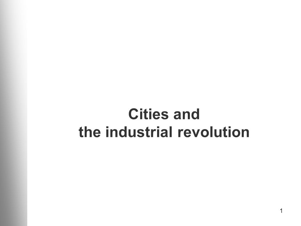 1 Cities and the industrial revolution