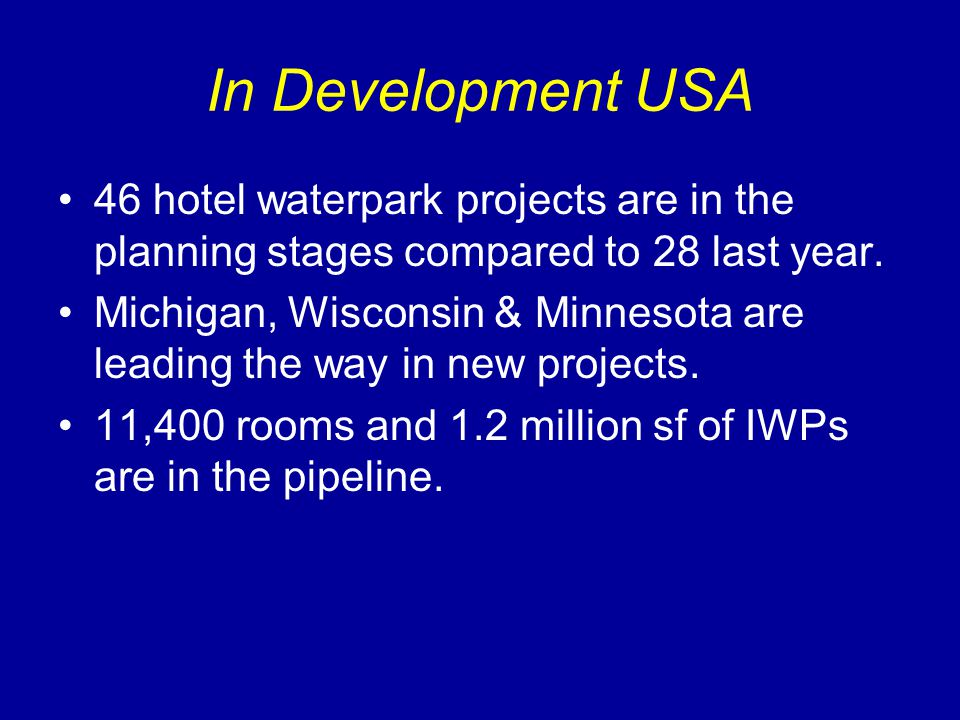 In Development USA 46 hotel waterpark projects are in the planning stages compared to 28 last year.