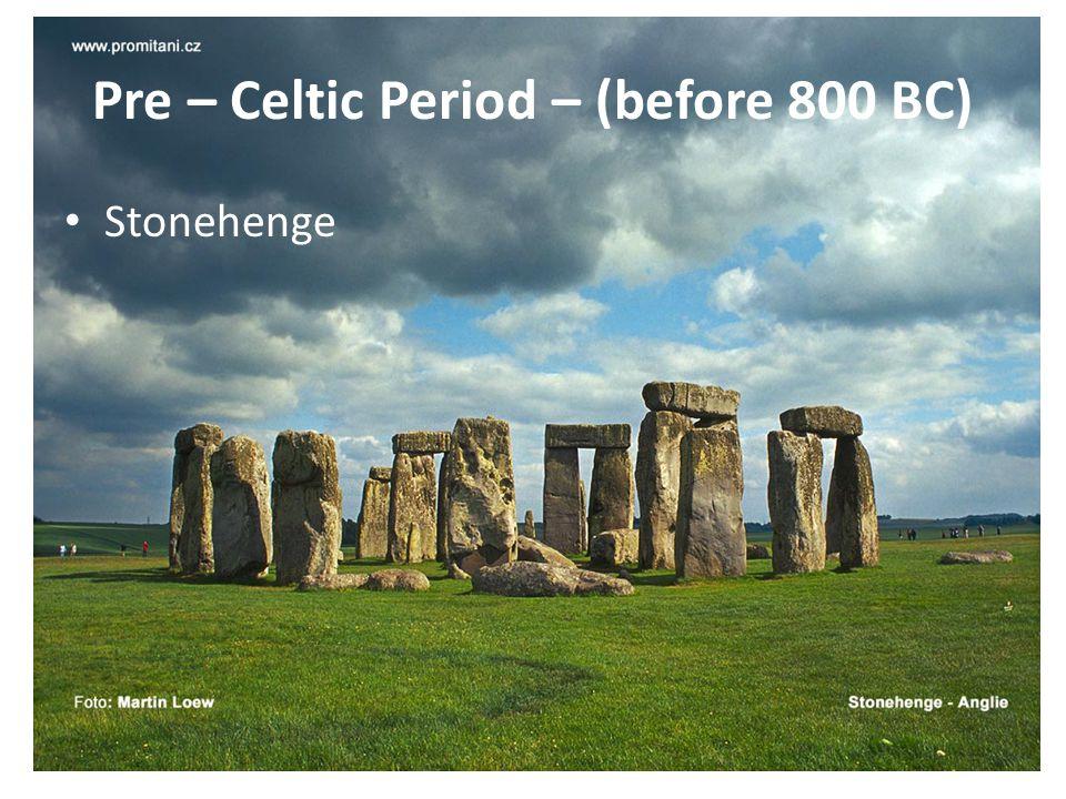 Pre – Celtic Period – (before 800 BC) Stonehenge