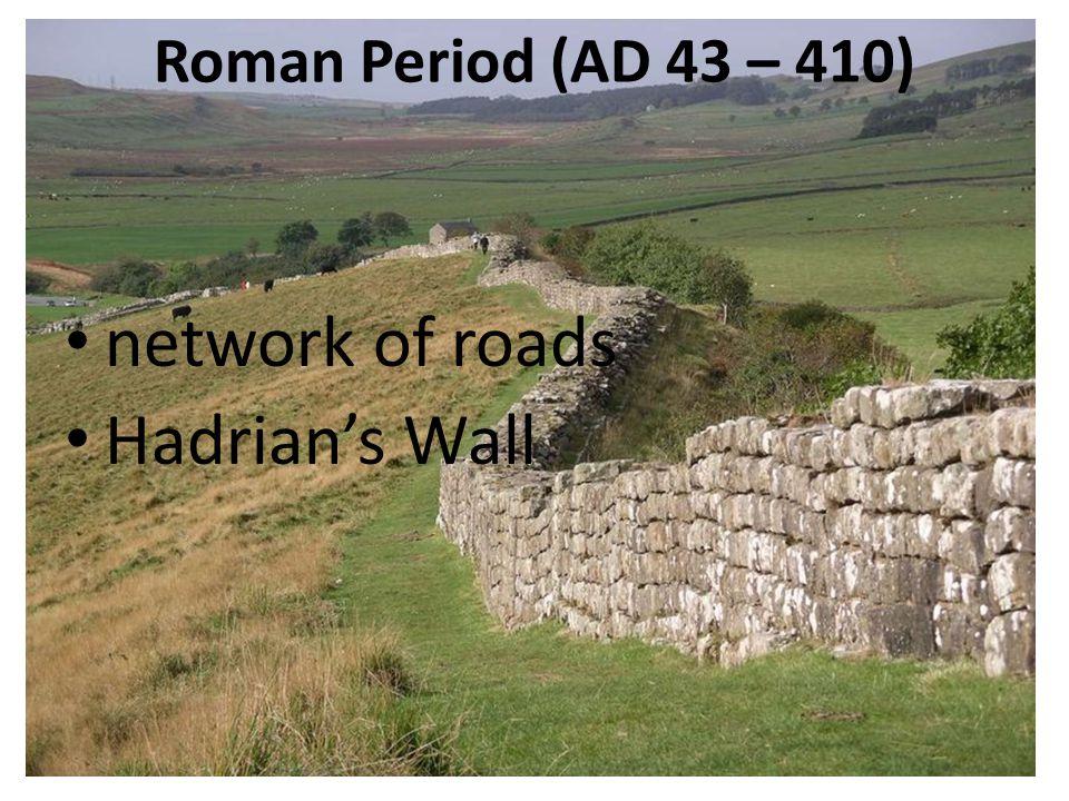 Roman Period (AD 43 – 410) network of roads Hadrian's Wall