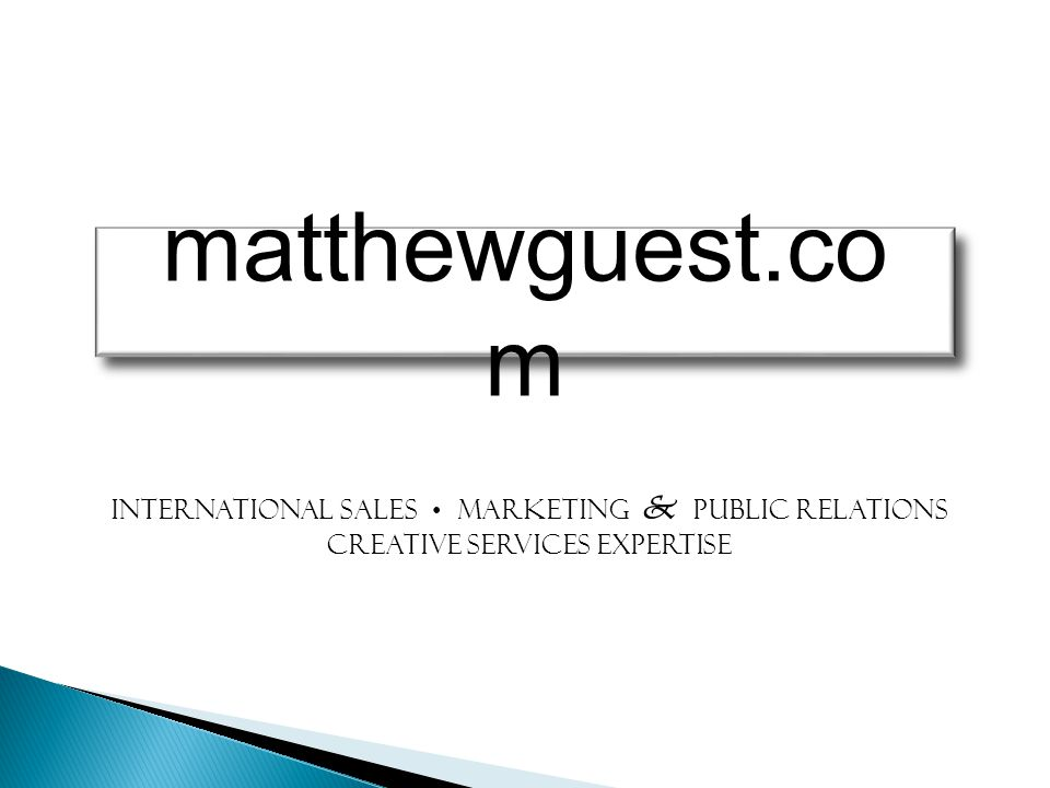International sales marketing & public relations Creative services expertise matthewguest.co m