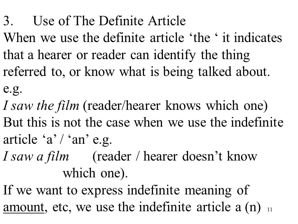 11 3.Use of The Definite Article When we use the definite article 'the ' it indicates that a hearer or reader can identify the thing referred to, or know what is being talked about.