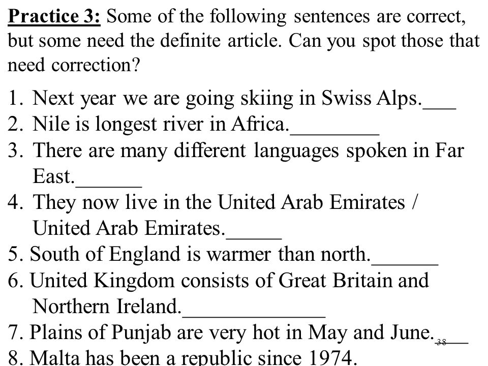 38 Practice 3: Some of the following sentences are correct, but some need the definite article.
