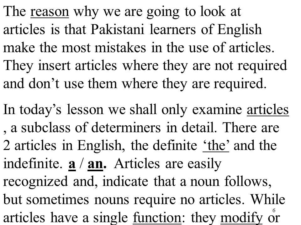 6 The reason why we are going to look at articles is that Pakistani learners of English make the most mistakes in the use of articles.