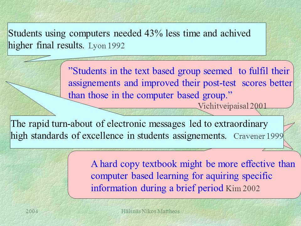 2004Hälsnäs Nikos Mattheos Virtual Classrooms support higher levels of interactivity than is found in traditional face to face classrooms. Cravener 1998 Communication among computer based teams was only a fraction of those among face to face teams carrying out the same task Reid 1996