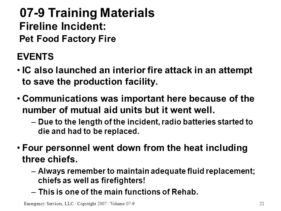 Emergency Services, LLC / Copyright 2007 / Volume 07-921 EVENTS IC also launched an interior fire attack in an attempt to save the production facility.