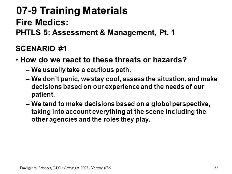 Emergency Services, LLC / Copyright 2007 / Volume 07-962 SCENARIO #1 How do we react to these threats or hazards.