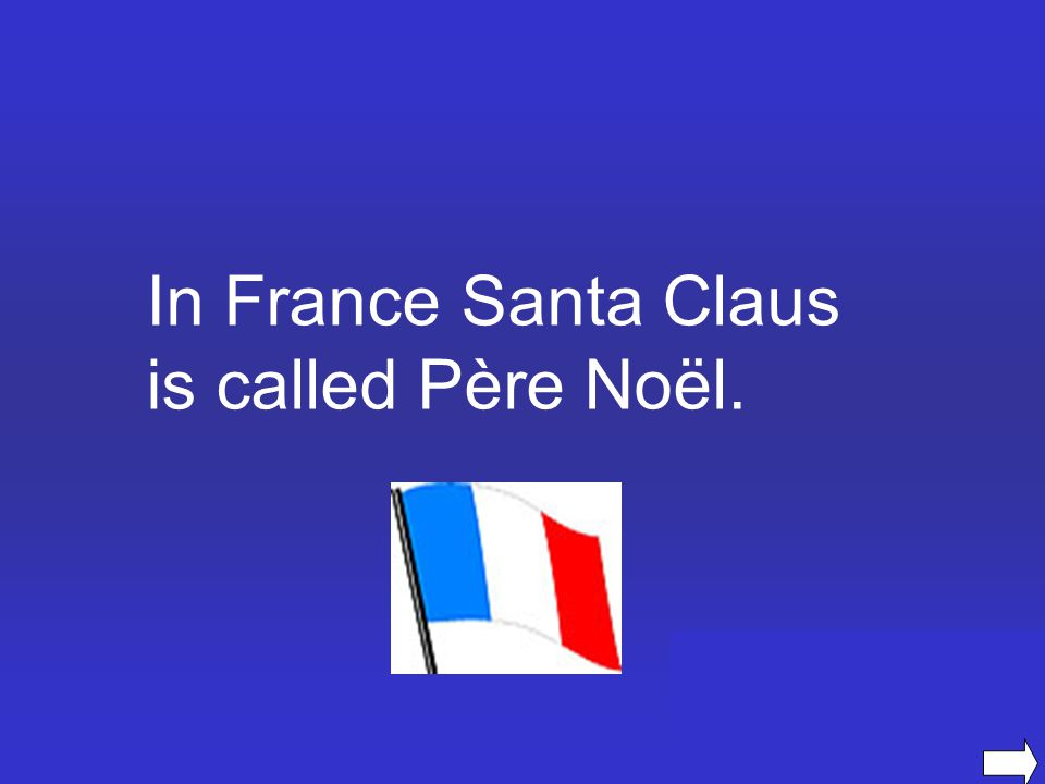 In France Santa Claus is called Père Noël.