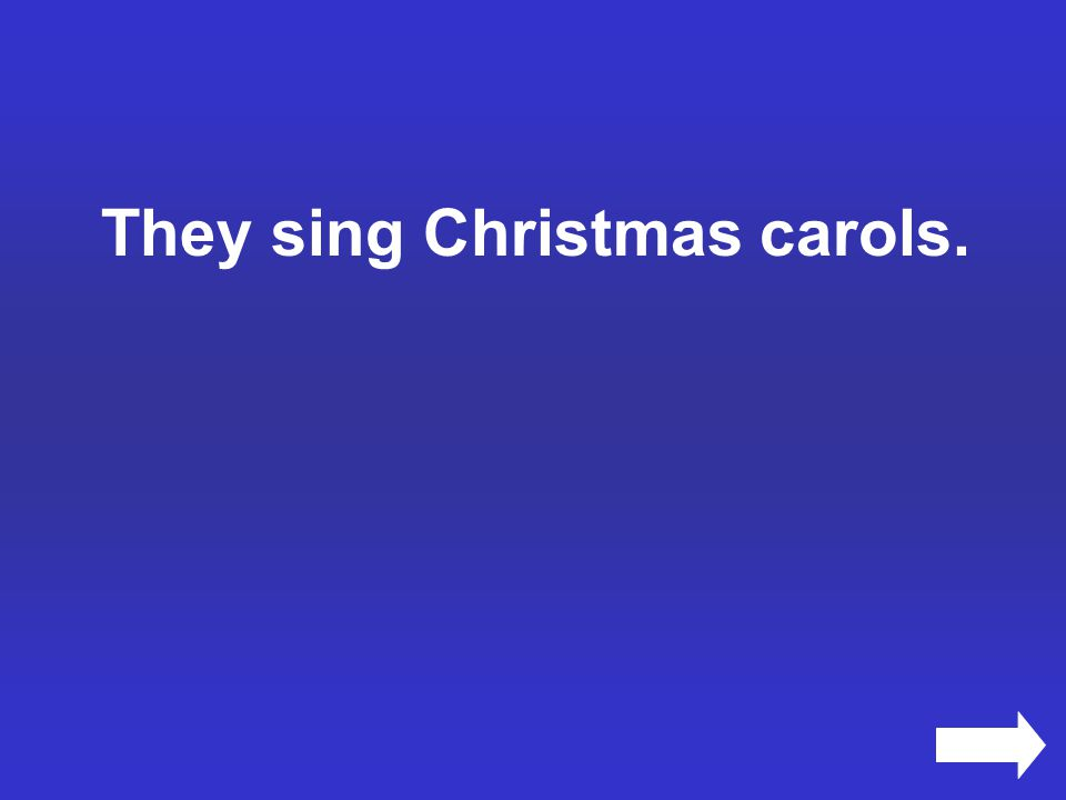 They sing Christmas carols.