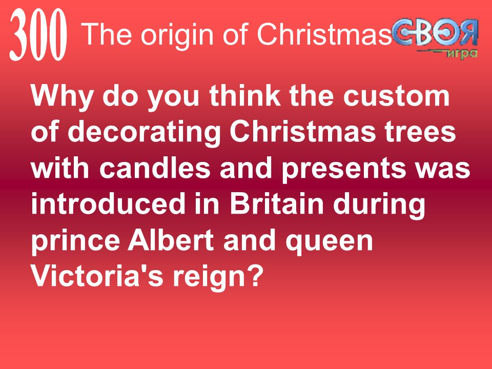 Why do you think the custom of decorating Christmas trees with candles and presents was introduced in Britain during prince Albert and queen Victoria s reign.
