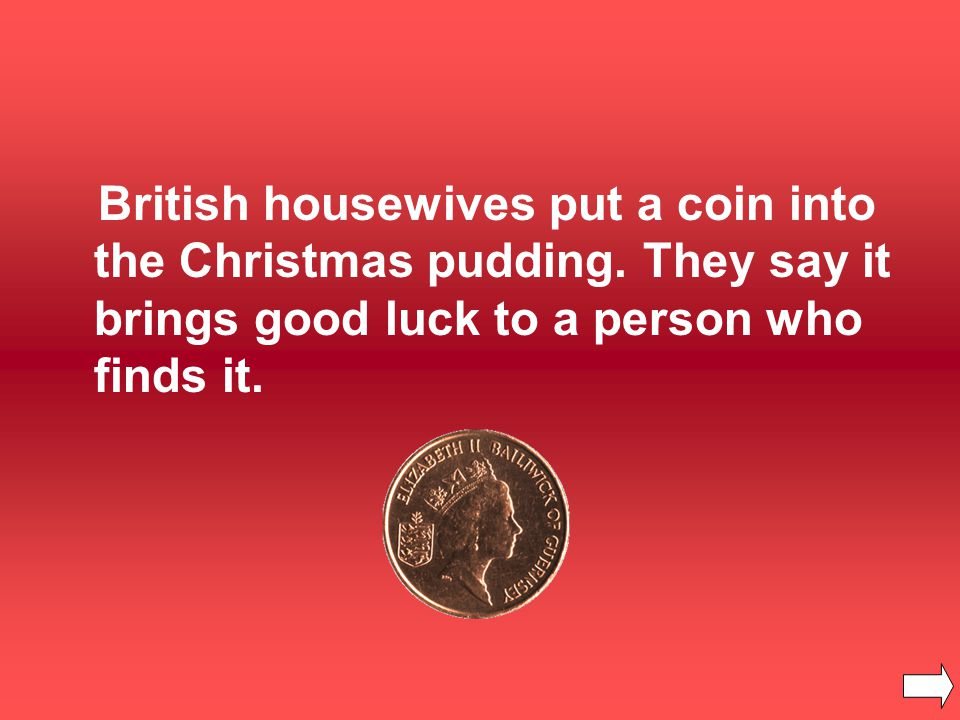 British housewives put a coin into the Christmas pudding.
