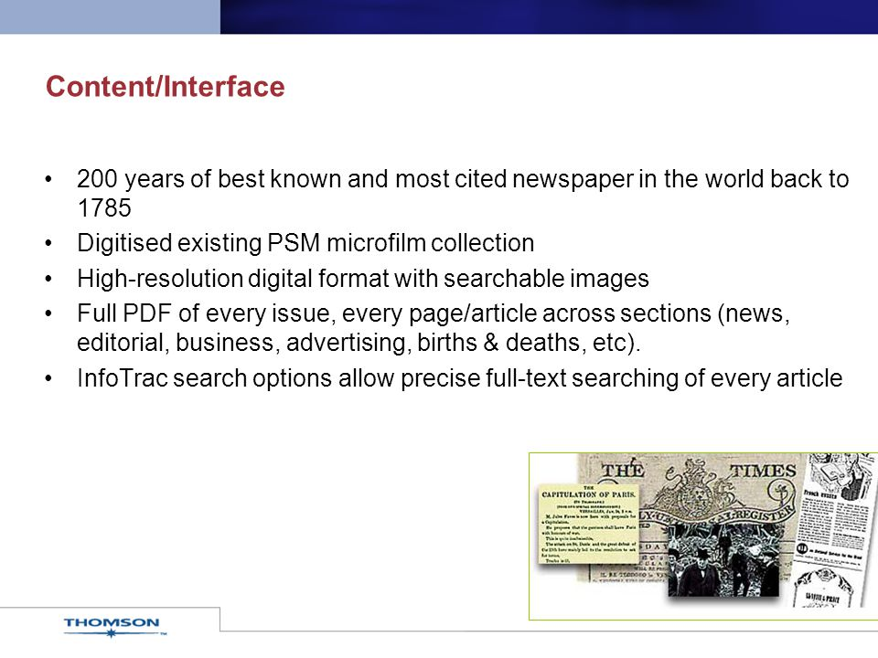 Content/Interface 200 years of best known and most cited newspaper in the world back to 1785 Digitised existing PSM microfilm collection High-resoluti