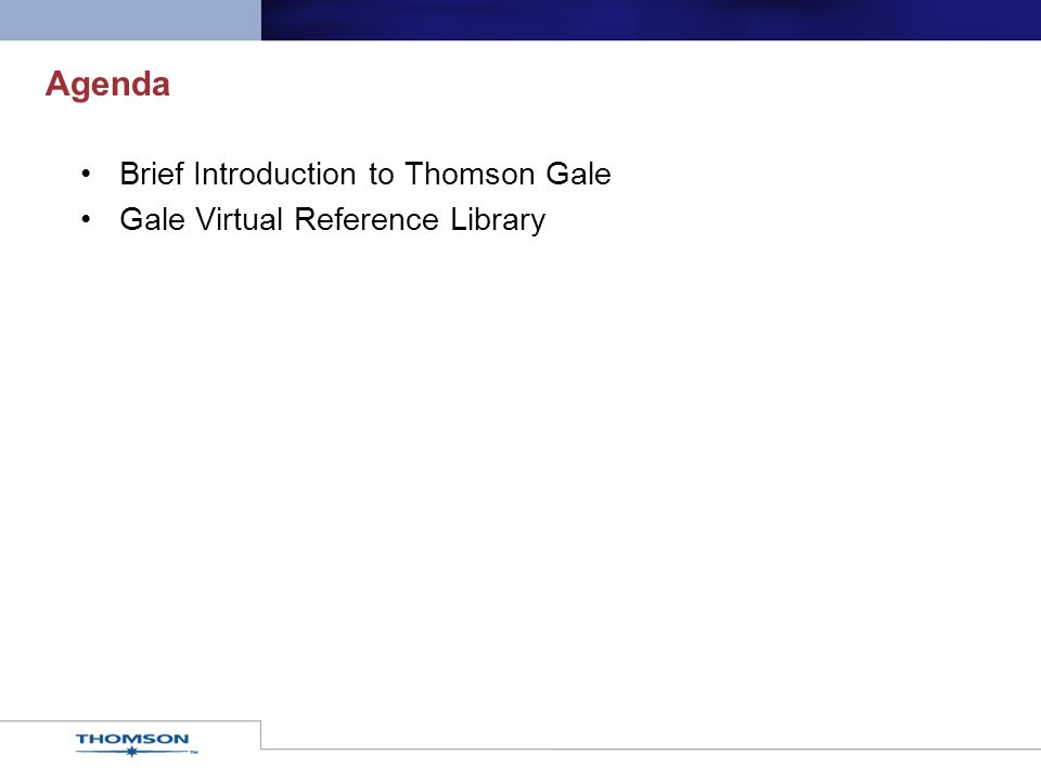 Agenda Brief Introduction to Thomson Gale Gale Virtual Reference Library