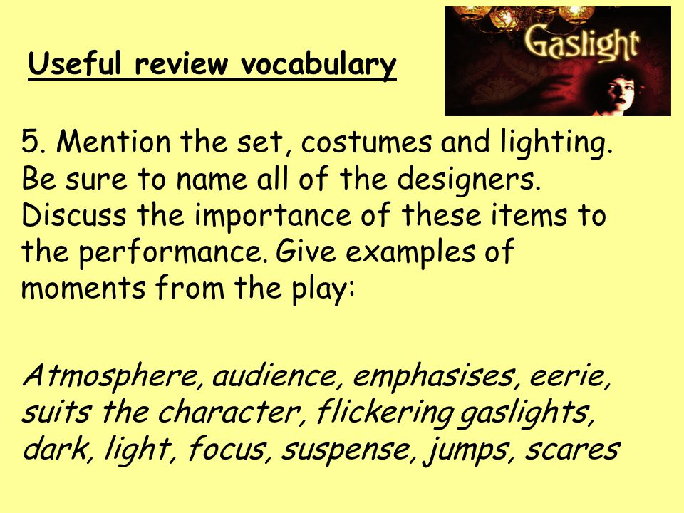 Useful review vocabulary 5. Mention the set, costumes and lighting.