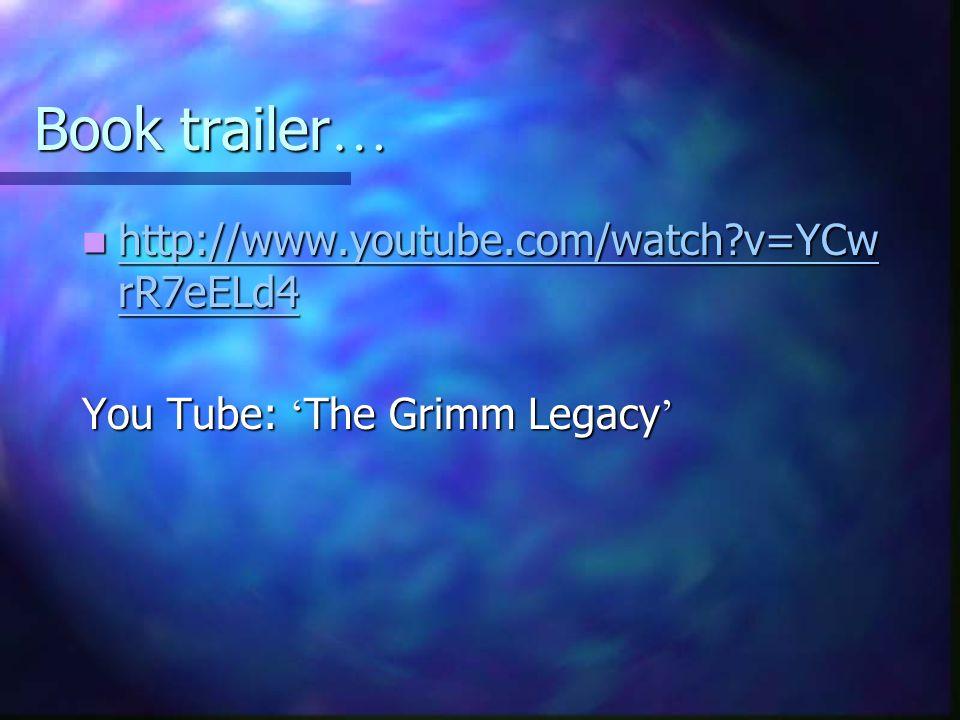 Book trailer … http://www.youtube.com/watch v=YCw rR7eELd4 http://www.youtube.com/watch v=YCw rR7eELd4 http://www.youtube.com/watch v=YCw rR7eELd4 http://www.youtube.com/watch v=YCw rR7eELd4 You Tube: ' The Grimm Legacy '