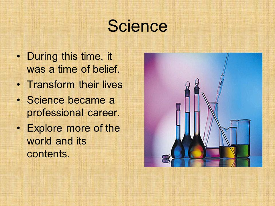 Science During this time, it was a time of belief.