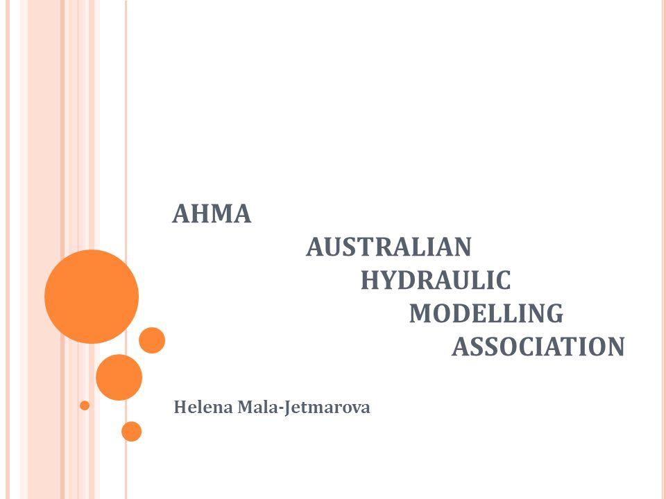 AHMA AUSTRALIAN HYDRAULIC MODELLING ASSOCIATION Helena Mala-Jetmarova