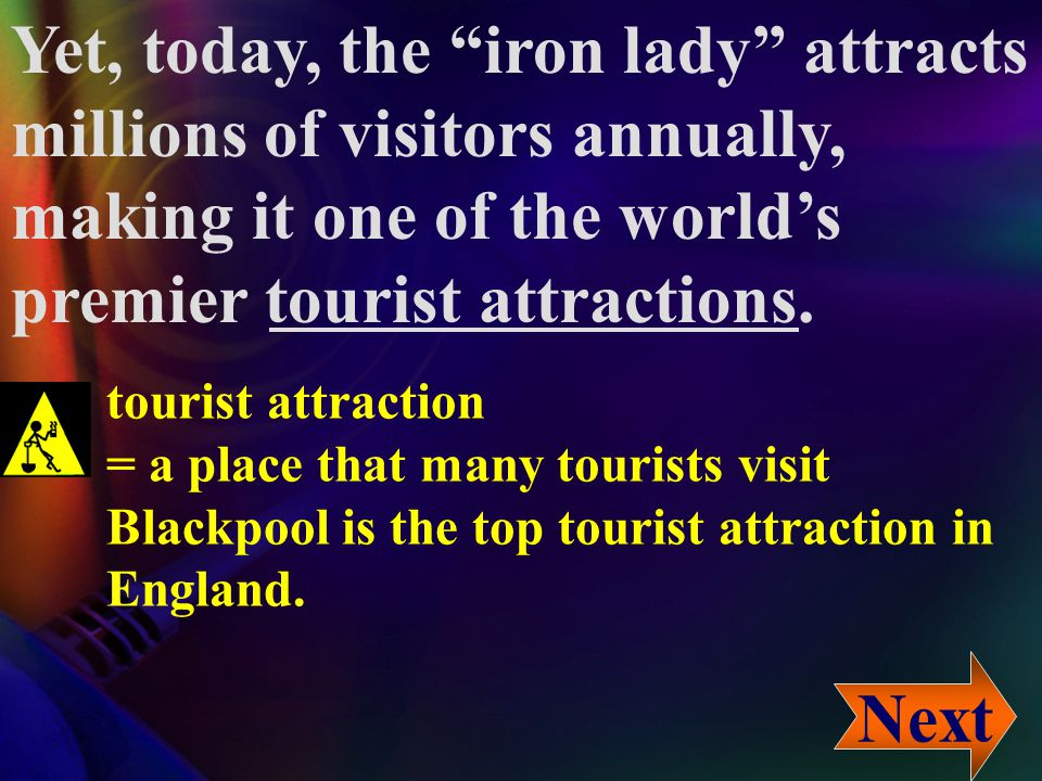 "Yet, today, the ""iron lady"" attracts millions of visitors annually, making it one of the world's premier tourist attractions. yet 乃連接詞,表示「儘管如此」, 與 but"