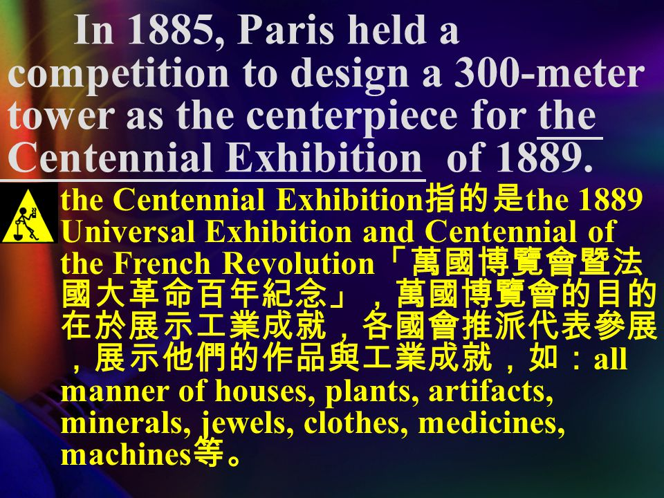 In 1885, Paris held a competition to design a 300-meter tower as the centerpiece for the Centennial Exhibition of 1889.